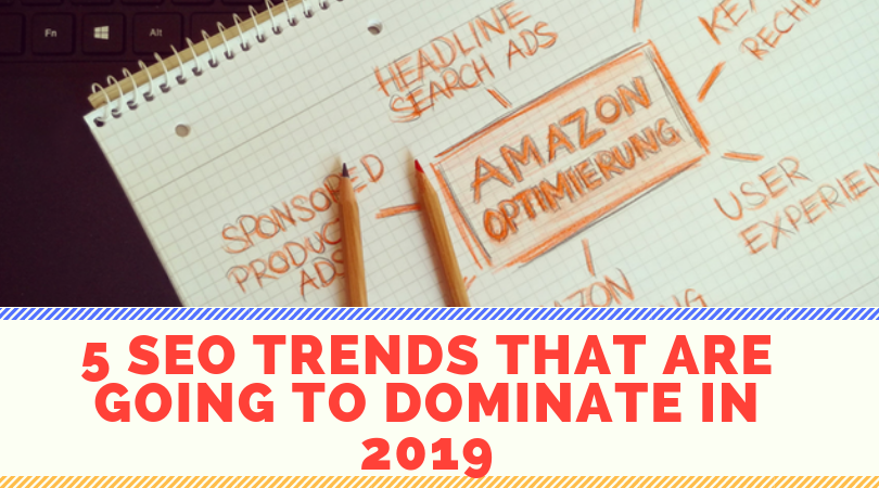 5 SEO trends that are going to dominate in 2019