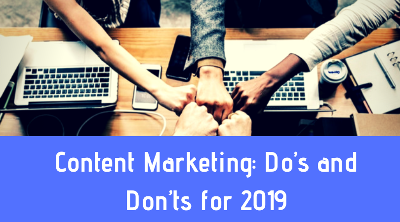 Content Marketing Do's and Don'ts for 2019