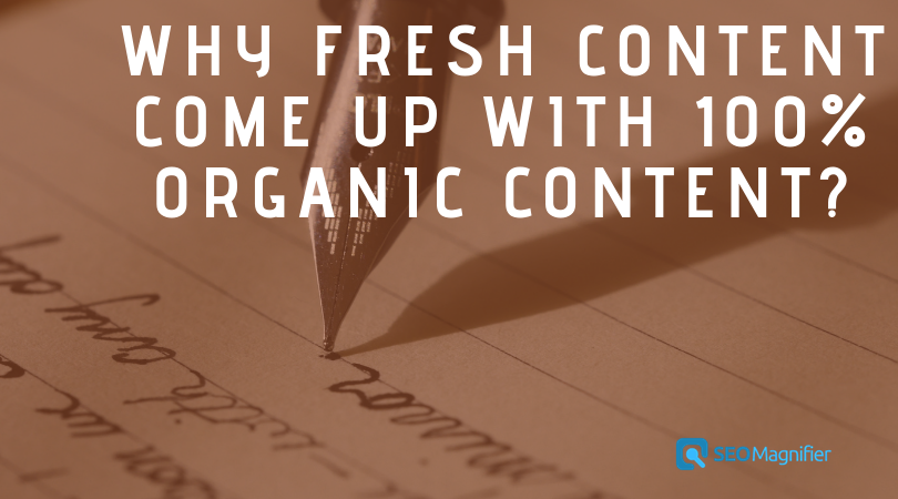 Why Fresh content matters and how you can come up with 100% Organic content