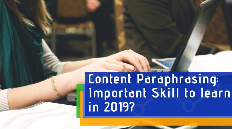 Content Paraphrasing: Why is it an Important Skill to learn in 2019?