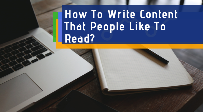 How to Write Content That People Would Like To Read