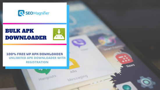 SEOMagnifier's Bulk APK Downloader